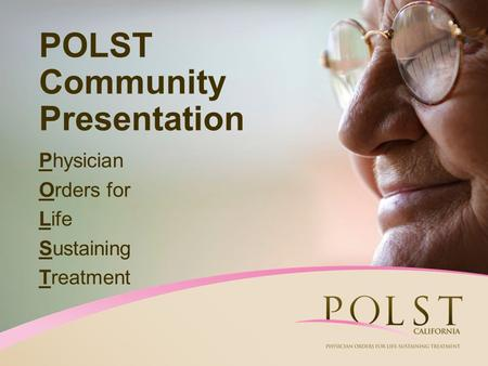 POLST Community Presentation Physician Orders for Life Sustaining Treatment.