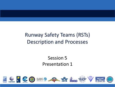 Runway Safety Teams (RSTs) Description and Processes Session 5 Presentation 1.