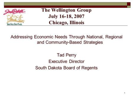 1 The Wellington Group July 16-18, 2007 Chicago, Illinois Addressing Economic Needs Through National, Regional and Community-Based Strategies Tad Perry.
