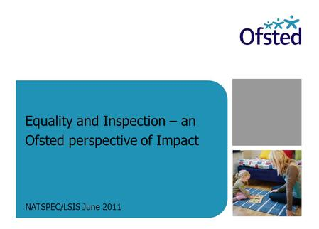 Equality and Inspection – an Ofsted perspective of Impact NATSPEC/LSIS June 2011.