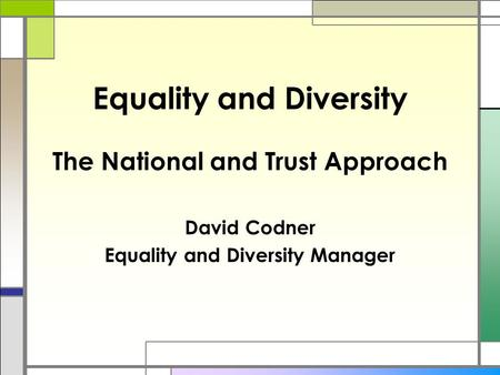 Equality and Diversity The National and Trust Approach David Codner Equality and Diversity Manager.