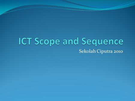 ICT Scope and Sequence Sekolah Ciputra 2010.