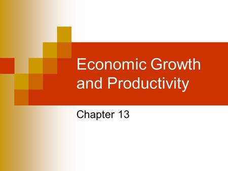 Economic Growth and Productivity Chapter 13. Study Questions 1. What is the standard of living and how is it measured? 2. How can the standard of living.