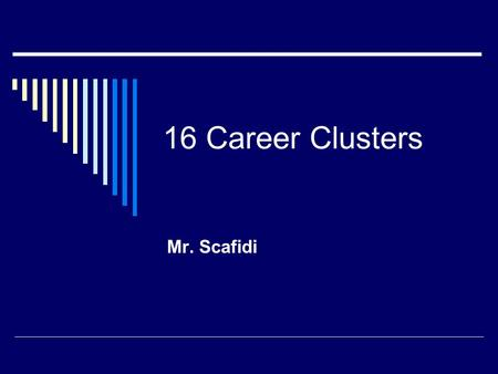 16 Career Clusters Mr. Scafidi. Agriculture, Construction, Finance, & Science  Agriculture Food & Natural Resources The business of raising, selling,