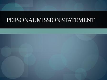 PERSONAL MISSION STATEMENT. What is it? Writing a personal mission statement offers the opportunity to establish what's important and perhaps make a decision.