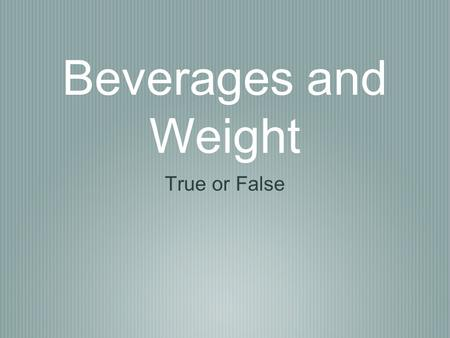 Beverages and Weight True or False. Gatorade is a healthy alternative to water when not exercising. True or False?