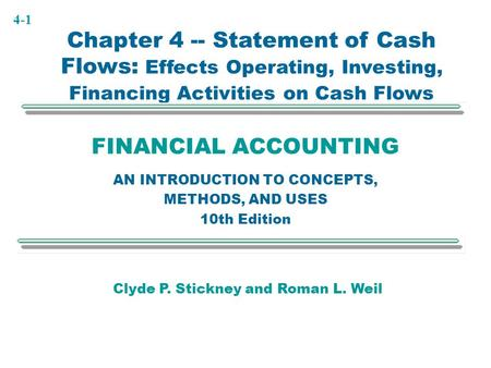 4-1 FINANCIAL ACCOUNTING AN INTRODUCTION TO CONCEPTS, METHODS, AND USES 10th Edition Chapter 4 -- Statement of Cash Flows: Effects Operating, Investing,