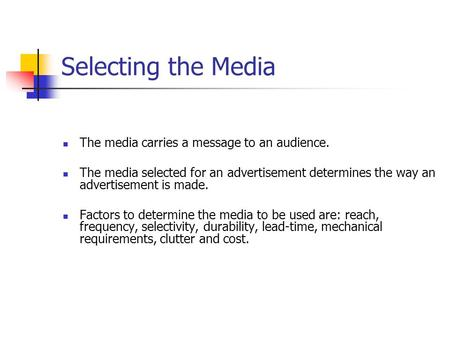 Selecting the Media The media carries a message to an audience. The media selected for an advertisement determines the way an advertisement is made. Factors.