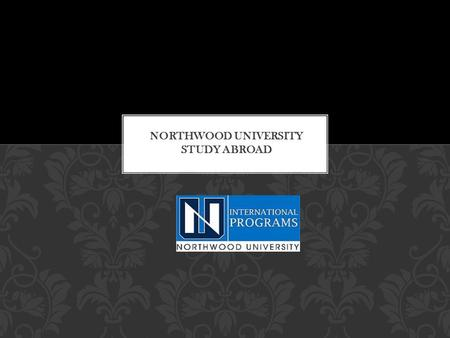 Study Abroad and International Exchange opportunities are key tools to achieve Northwood University's mission to develop the future leaders of a global,