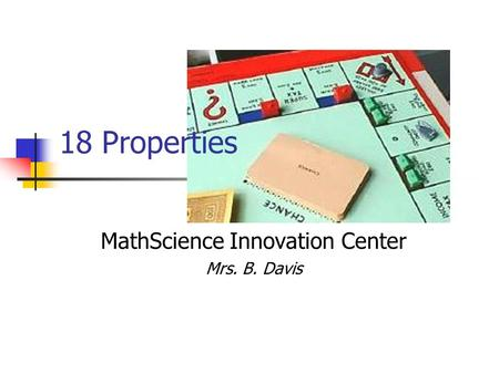 18 Properties MathScience Innovation Center Mrs. B. Davis.