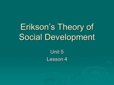 Erikson's Theory of Social Development Unit 5 Lesson 4.