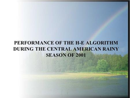 PERFORMANCE OF THE H-E ALGORITHM DURING THE CENTRAL AMERICAN RAINY SEASON OF 2001.