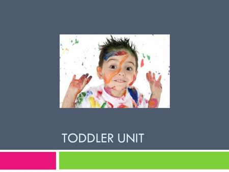 TODDLER UNIT.  Physical Development of Toddlers.