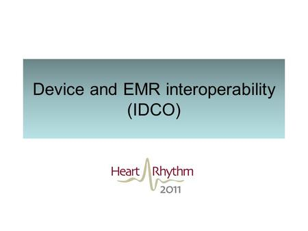 Device and EMR interoperability (IDCO). Implantable Cardiac Device Information is Collected At Implant … During In Clinic Follow-ups … And in the Home.