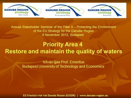 EU S TRATEGY FOR THE D ANUBE R EGION (EUSDR) | www.danube-region.eu Annual Stakeholder Seminar of the Pillar II. - Protecting the Environment of the EU.