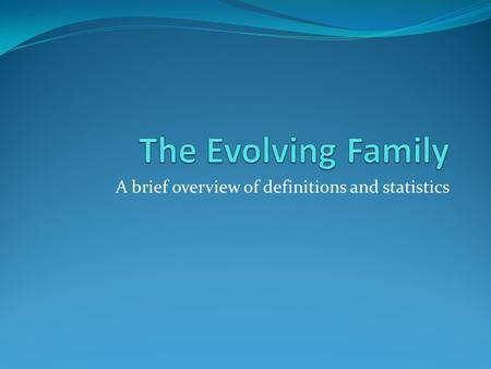 A brief overview of definitions and statistics. The Family Life - Cycle Use handout – How the Family Life Cycle Affects Parenting and Children Beside.
