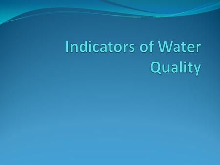 "Indicators Water is seen as ""good quality"" or ""bad quality"" based off of several criteria These criteria indicate the health of the water Includes turbidity,"