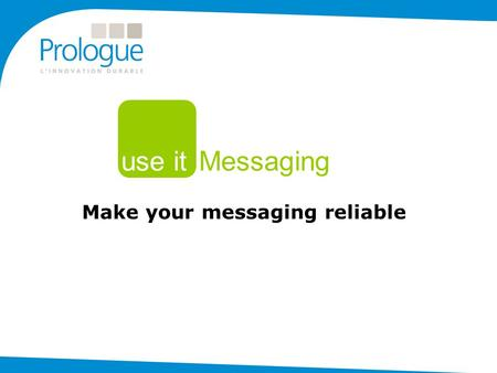 Make your messaging reliable use it Messaging. A single and global solution Send, receive and process any type of message through the appropriate channel.
