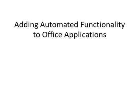 Adding Automated Functionality to Office Applications.