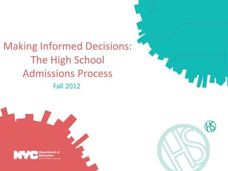 Making Informed Decisions: The High School Admissions Process Fall 2012.