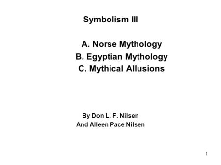 Symbolism III A. Norse Mythology B. Egyptian Mythology C. Mythical Allusions By Don L. F. Nilsen And Alleen Pace Nilsen 1.