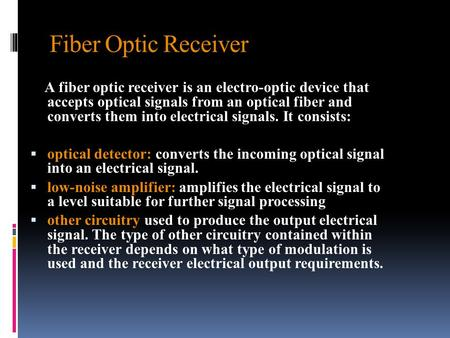 Fiber Optic Receiver A fiber optic receiver is an electro-optic device that accepts optical signals from an optical fiber and converts them into electrical.