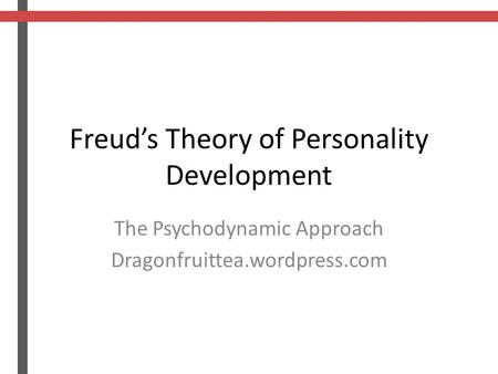 Freud's Theory of Personality Development The Psychodynamic Approach Dragonfruittea.wordpress.com.