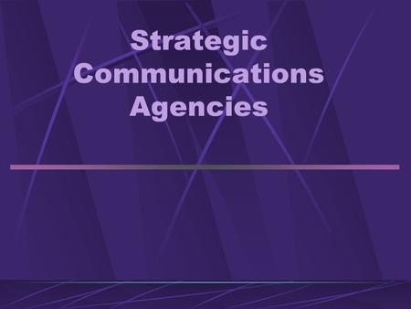 Strategic Communications Agencies. Agencies The key players Types of agencies How agencies charge clients Organization of agencies.