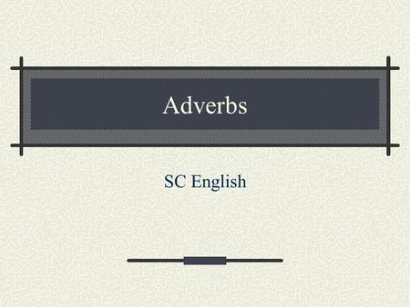 Adverbs SC English.