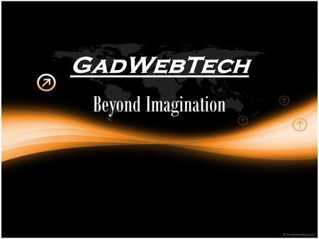 GadWebTech Beyond Imagination. About Us GAD Web Tech is an experienced and well established web design company specializing in website design, website.