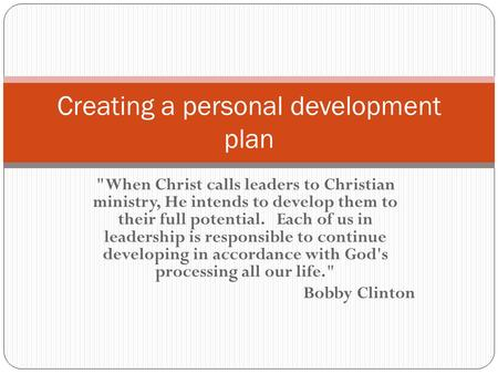 When Christ calls leaders to Christian ministry, He intends to develop them to their full potential. Each of us in leadership is responsible to continue.