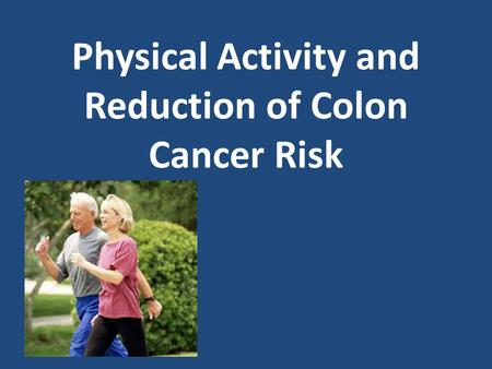 Physical Activity and Reduction of Colon Cancer Risk.