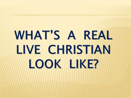 WHAT'S A REAL LIVE CHRISTIAN LOOK LIKE?. Colossians 1:1-2 Paul, an apostle of Christ Jesus by the will of God, and Timothy our brother, To the holy and.