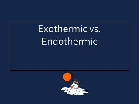 Exothermic vs. Endothermic. Decomposition of Nitrogen Triiodide 2 NI 3 (s) N 2 (g) + 3 I 2 (g) NI 3 I2I2 N2N2.