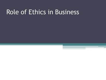 Role of Ethics in Business. It is classified as: 1. Role of Business Ethics in Finance: It covers areas like fairness in trading practices, trading conditions,