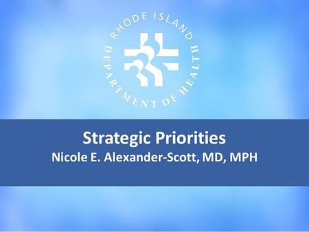 Strategic Priorities Nicole E. Alexander-Scott, MD, MPH.
