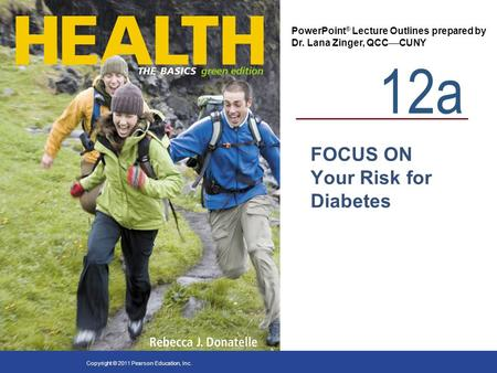 12a PowerPoint ® Lecture Outlines prepared by Dr. Lana Zinger, QCC  CUNY Copyright © 2011 Pearson Education, Inc. FOCUS ON Your Risk for Diabetes.