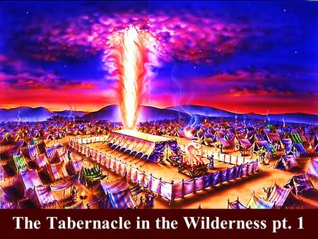 The Tabernacle in the Wilderness pt. 1. Note: Any videos in this presentation will only play online. After you download the slideshow, you will need to.