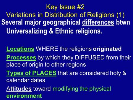 Key Issue #2 Variations in Distribution of Religions (1) Several major geographical differences btwn Universalizing & Ethnic religions. Locations WHERE.