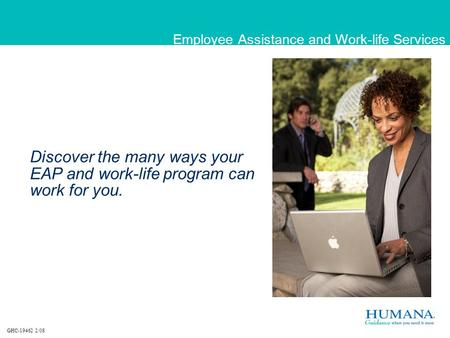 Discover the many ways your EAP and work-life program can work for you. Employee Assistance and Work-life Services GHC-19462 2/08.