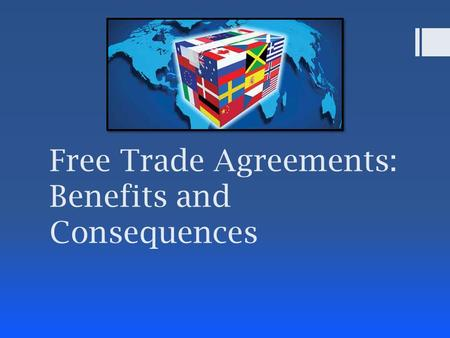 Free Trade Agreements: Benefits and Consequences