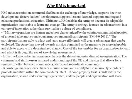 KM enhances mission command, facilitates the exchange of knowledge, supports doctrine development, fosters leaders' development, supports lessons learned,