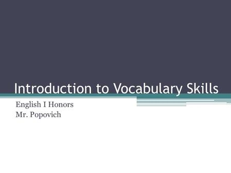 Introduction to Vocabulary Skills English I Honors Mr. Popovich.