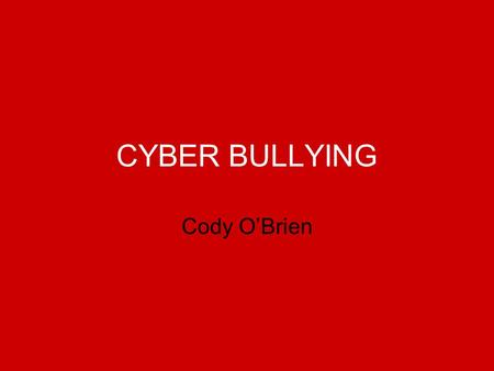 CYBER BULLYING Cody O'Brien. Goals for Today's Presentation Introduce Cyber bulling Identify forms of cyber bulling Steps to prevent it What to do if.