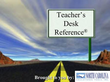 Teacher's Desk Reference ® Brought to you by:. This session will address: How to use the Teacher's Desk ReferenceHow to use the Teacher's Desk Reference.