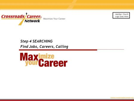 Step 4 SEARCHING Find Jobs, Careers, Calling Member Church Logo Goes Here.