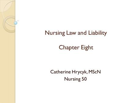 Nursing Law and Liability Chapter Eight Catherine Hrycyk, MScN Nursing 50.