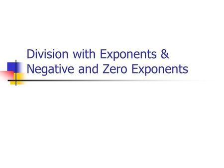 Division with Exponents & Negative and Zero Exponents.