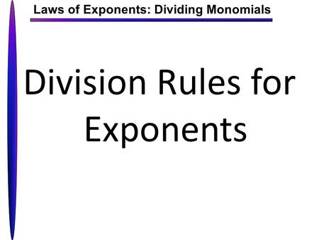 Laws of Exponents: Dividing Monomials Division Rules for Exponents.