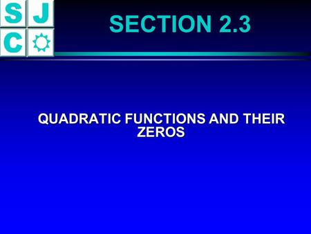 SECTION 2.3 QUADRATIC FUNCTIONS AND THEIR ZEROS QUADRATIC FUNCTIONS AND THEIR ZEROS.